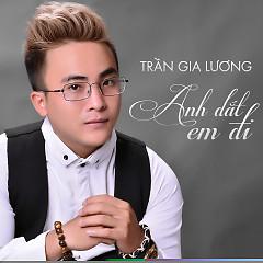 Anh Dắt Em Đi - Trần Gia Lương