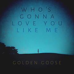 Who's Gonna Love You Like Me (Mini Album) - Golden Goose