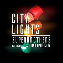 City Lights (Single) - Châu Đăng Khoa, Superbrothers