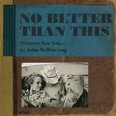 No Better Than This - John Mellencamp