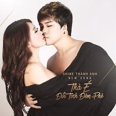 Thà Ế Đổi Tình Đêm Phê (Single) - Shine Thành Anh
