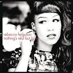 Nothings Real But Love (CDR) - Rebecca Ferguson