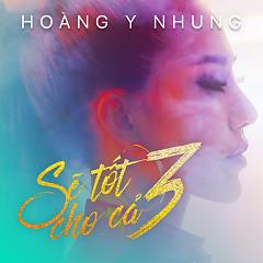 Sẽ Tốt Cho Cả 3 (Single) - Hoàng Y Nhung