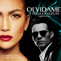 Olvídame Y Pega La Vuelta (Tropical Version) (Single) - Jennifer Lopez, Marc Anthony