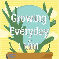 Growing Everyday - J Rabbit
