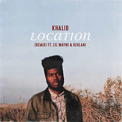 Location (Remix) (Single) - Khalid, Lil Wayne, Kehlani