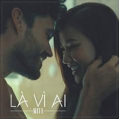 Là Vì Ai (Single) - Maya