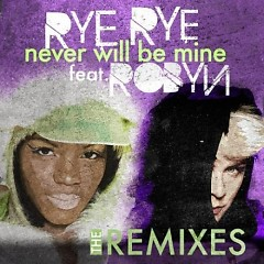 Never Will Be Mine (The Remixes)-EP - Rye Rye,Robyn