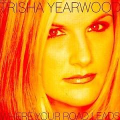 Where Your Road Leads - Trisha Yearwood