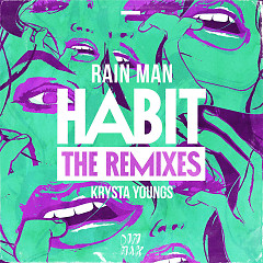 Habit (The Remixes) - Rain Man, Krysta Youngs