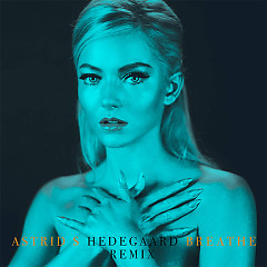 Breathe (HEDEGAARD Remix) (Single) - Astrid S