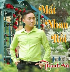 Mất Nhau Rồi - Thanh Vũ
