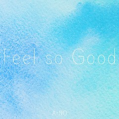 Feel So Good (Single) - A-NO