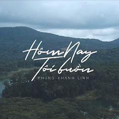 Hôm Nay Tôi Buồn (EDM Version) (Single) - Phùng Khánh Linh, D.A