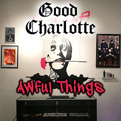 Awful Things (Single) - Good Charlotte