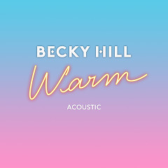 Warm (Acoustic) (Single) - Becky Hill