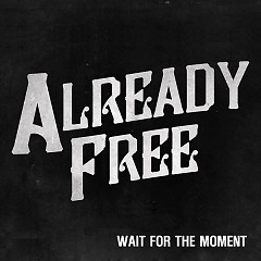 Wait For The Moment - Already Free