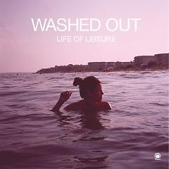 Life of Leisure - Washed Out