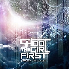 Follow The Clouds - Shoot The Girl First