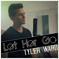 Let Her Go (Single) - Tyler Ward