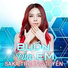 Buồn Của Em (Remix) - Saka Trương Tuyền