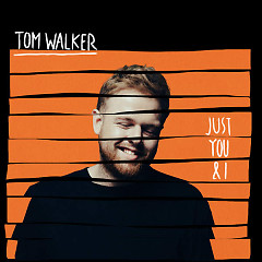 Just You and I (Single) - Tom Walker