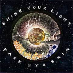 Shine Your Light - Park Hyo Shin