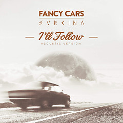 I'll Follow (Acoustic Version) - Fancy Cars, Svrcina