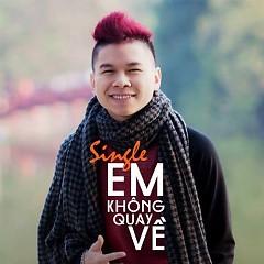 Em Không Quay Về (Single) - Hoàng Tôn,Yanbi