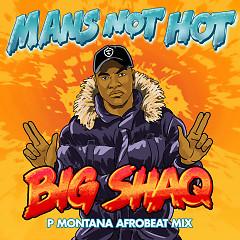 Man's Not Hot (P Montana Afrobeat Mix) (Single) - Big Shaq