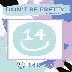 Don't Be Pretty (Single) - 14U
