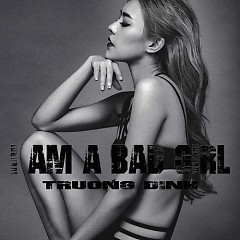 I Am A Bad Girl (Single) - Trương Đình