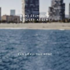 Can I Call You Home (Single) - Måns Zelmerlöw, Roger Argemí