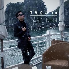 Lặng Nhìn Tuyết Rơi (Single) - Ngọc Tú