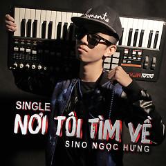 Nơi Tôi Tìm Về (Single) - Sino Ngọc Hưng