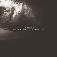 Hymn For The Greatest Generation (CDEP) - Caspian