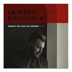 Thoughts That Float On A Different Blood - Dustin Kensrue