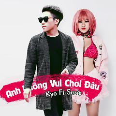 Anh Không Vui Chơi Đâu (Single) - Kyo, Suzie