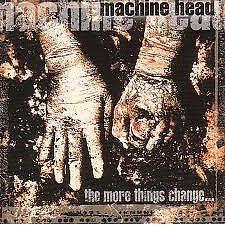 The More Things Change - Machine Head