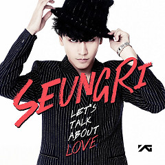 Let's Talk About Love - Seung Ri