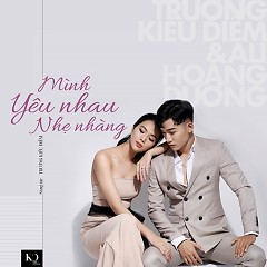 Mình Yêu Nhau Nhẹ Nhàng (Single) - Ali Hoàng Dương, Trương Kiều Diễm