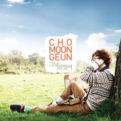 I Just Walked - Cho Moon Geun
