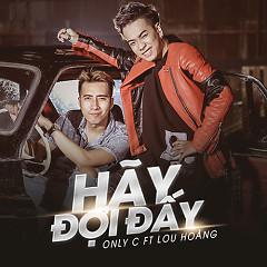 Hãy Đợi Đấy - OnlyC,Lou Hoàng