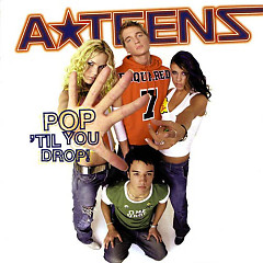 Pop 'Til You Drop! - A-Teens