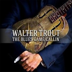 The Blues Came Callin' - Walter Trout