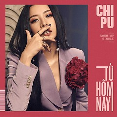 Từ Hôm Nay (Feel Like Ooh) (Single) - Chi Pu