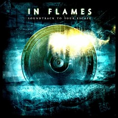 Soundtrack To Your Escape - In Flames