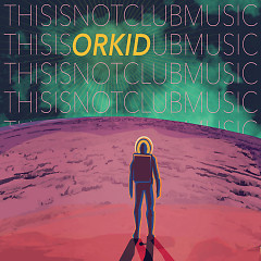 This Is Not Club Music (EP) - ORKID