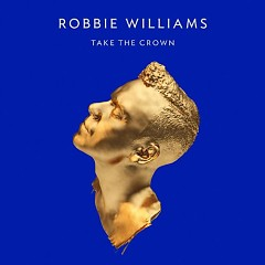 Take The Crown (Deluxe Edition) - Robbie Williams