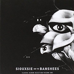 Classic Album Selection Volume One (CD3) - Siouxsie And The Banshees